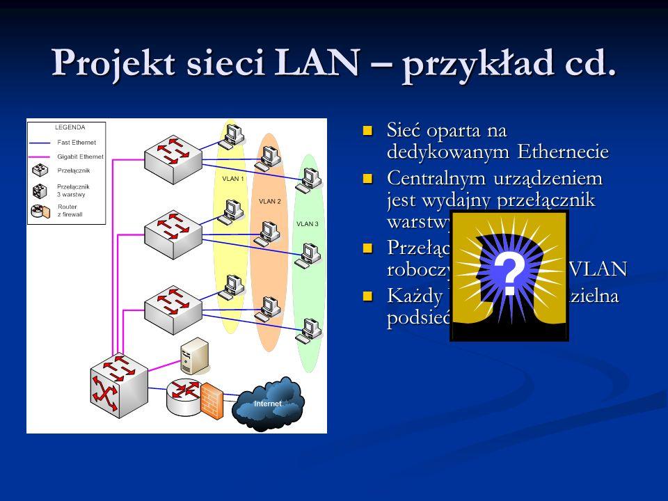 Projekt sieci LAN – przykład cd. Sieć oparta na dedykowanym Ethernecie Sieć oparta na dedykowanym Ethernecie Centralnym urządzeniem jest wydajny przeł