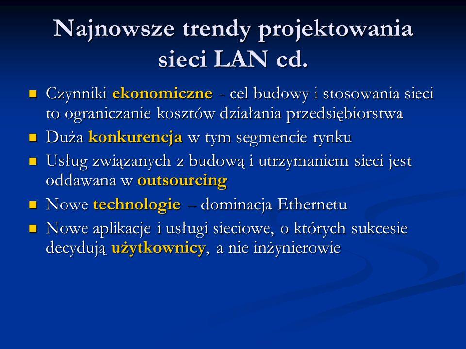 Najnowsze trendy projektowania sieci LAN cd. Czynniki ekonomiczne - cel budowy i stosowania sieci to ograniczanie kosztów działania przedsiębiorstwa C