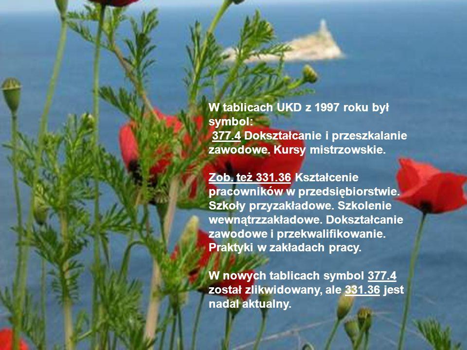 W tablicach UKD z 1997 roku był symbol: 377.4 Dokształcanie i przeszkalanie zawodowe. Kursy mistrzowskie. Zob. też 331.36 Kształcenie pracowników w pr