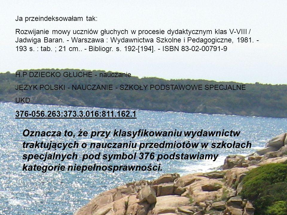 Ja przeindeksowałam tak: Rozwijanie mowy uczniów głuchych w procesie dydaktycznym klas V-VIII / Jadwiga Baran. - Warszawa : Wydawnictwa Szkolne i Peda