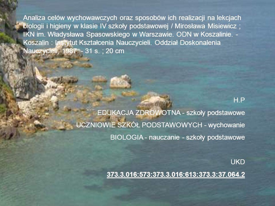 Analiza celów wychowawczych oraz sposobów ich realizacji na lekcjach biologii i higieny w klasie IV szkoły podstawowej / Mirosława Misiewicz ; IKN im.