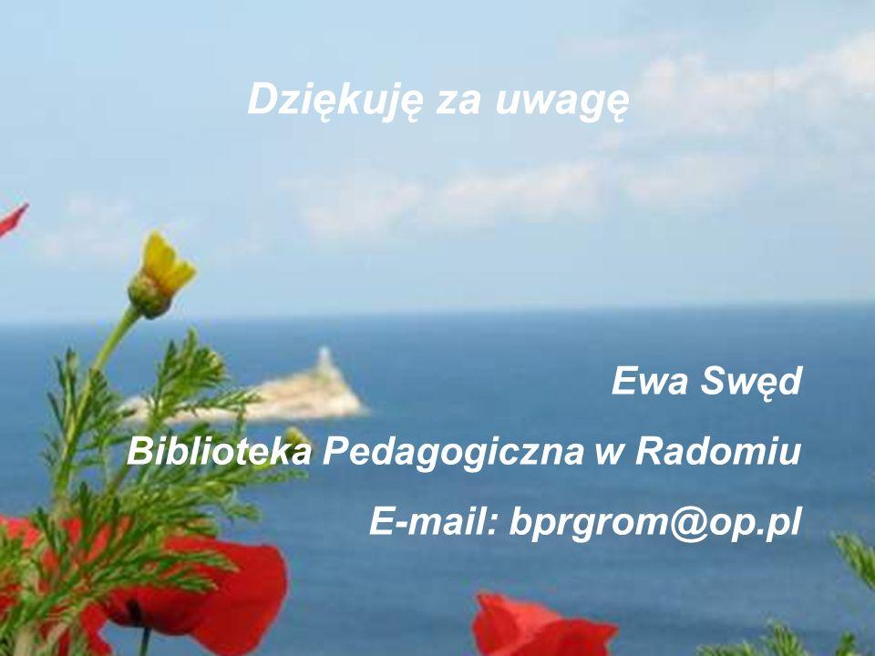 Dziękuję za uwagę Ewa Swęd Biblioteka Pedagogiczna w Radomiu E-mail: bprgrom@op.pl