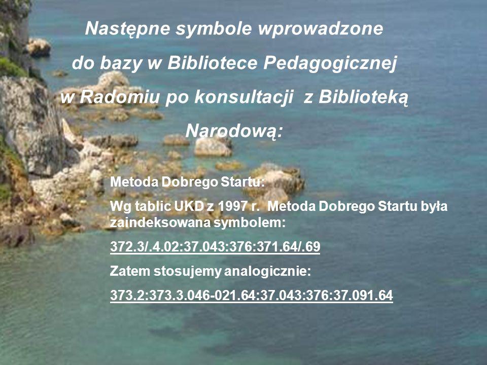 Następne symbole wprowadzone do bazy w Bibliotece Pedagogicznej w Radomiu po konsultacji z Biblioteką Narodową: Metoda Dobrego Startu: Wg tablic UKD z