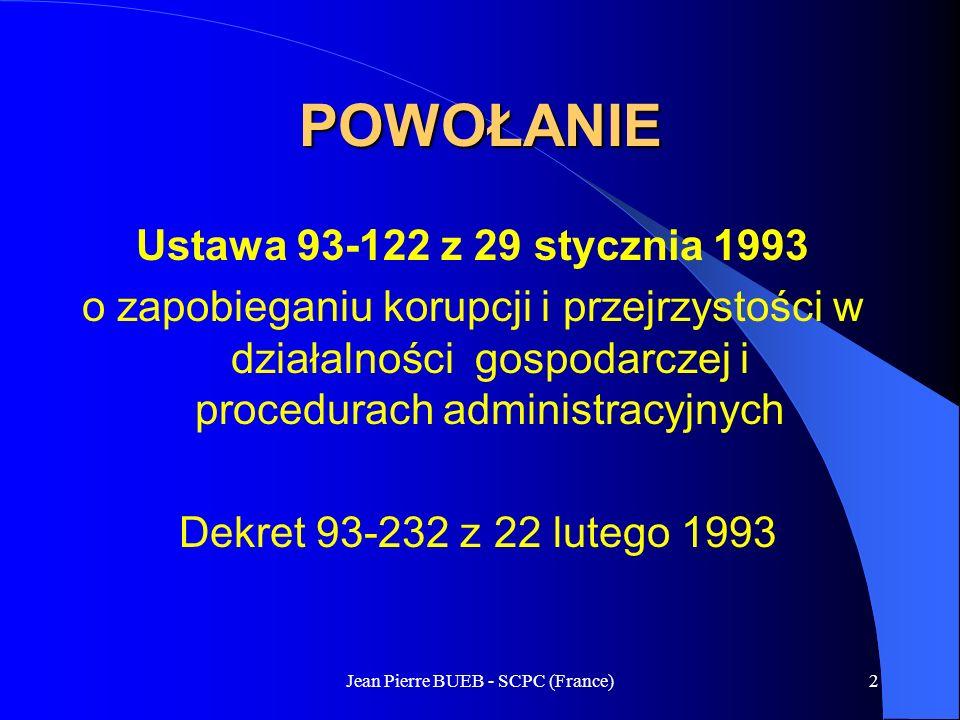 Jean Pierre BUEB - SCPC (France)2 Ustawa 93-122 z 29 stycznia 1993 o zapobieganiu korupcji i przejrzystości w działalności gospodarczej i procedurach administracyjnych Dekret 93-232 z 22 lutego 1993 POWOŁANIE