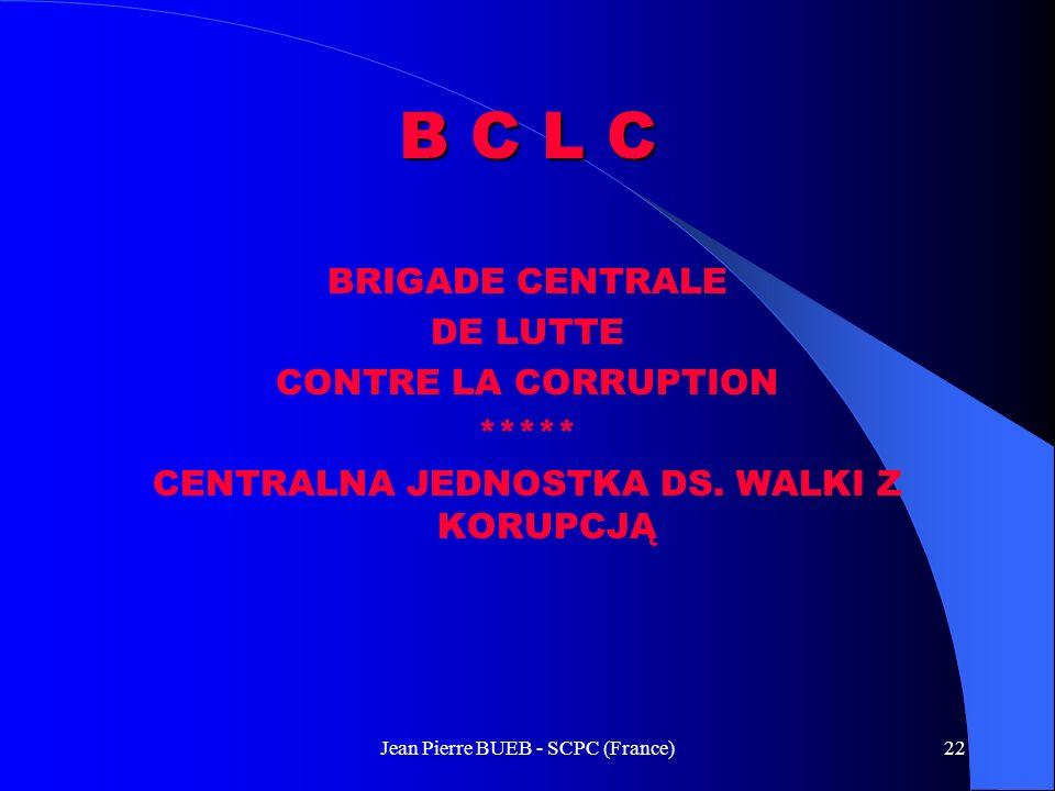 Jean Pierre BUEB - SCPC (France)22 B C L C BRIGADE CENTRALE DE LUTTE CONTRE LA CORRUPTION ***** CENTRALNA JEDNOSTKA DS.