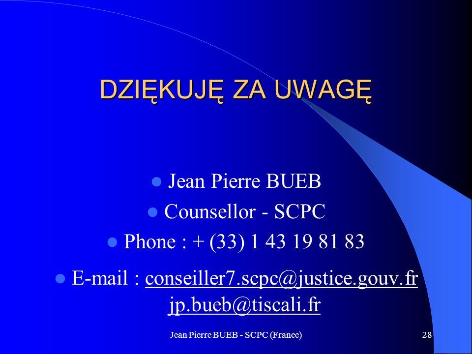 Jean Pierre BUEB - SCPC (France)28 DZIĘKUJĘ ZA UWAGĘ Jean Pierre BUEB Counsellor - SCPC Phone : + (33) 1 43 19 81 83 E-mail : conseiller7.scpc@justice.gouv.fr jp.bueb@tiscali.fr