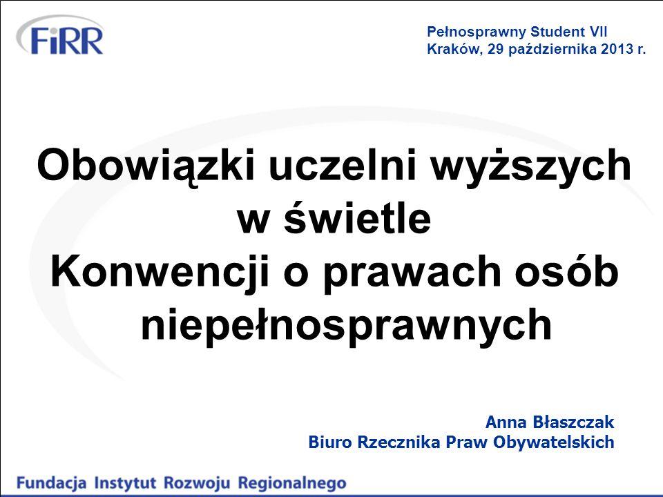Obowiązki uczelni wyższych w świetle Konwencji o prawach osób niepełnosprawnych Anna Błaszczak Biuro Rzecznika Praw Obywatelskich Pełnosprawny Student