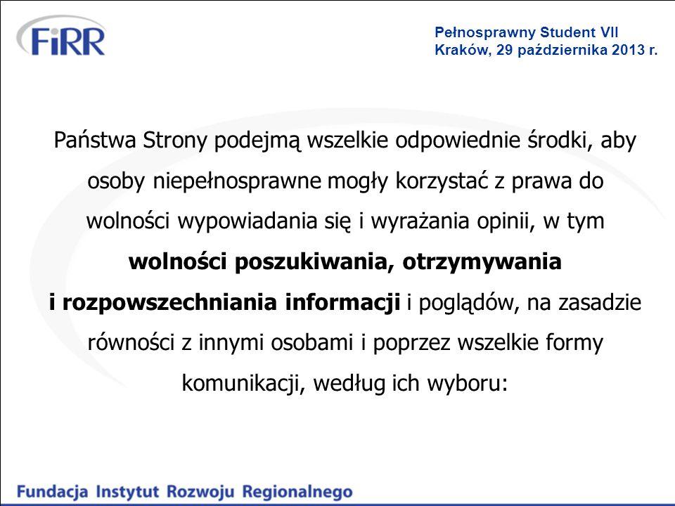 Pełnosprawny Student VII Kraków, 29 października 2013 r. Państwa Strony podejmą wszelkie odpowiednie środki, aby osoby niepełnosprawne mogły korzystać