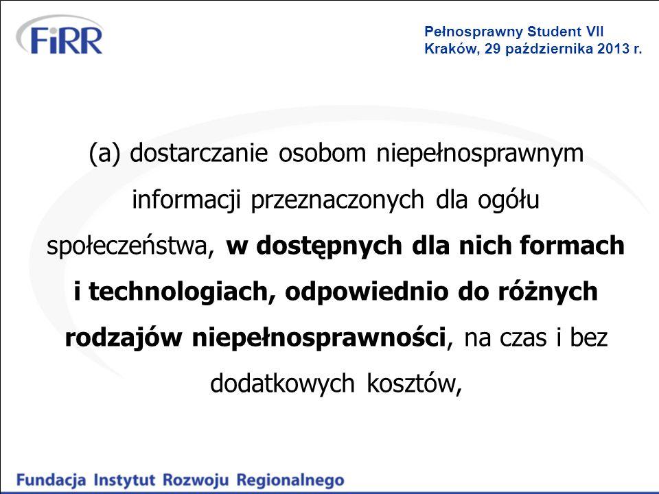 Pełnosprawny Student VII Kraków, 29 października 2013 r. (a) dostarczanie osobom niepełnosprawnym informacji przeznaczonych dla ogółu społeczeństwa, w