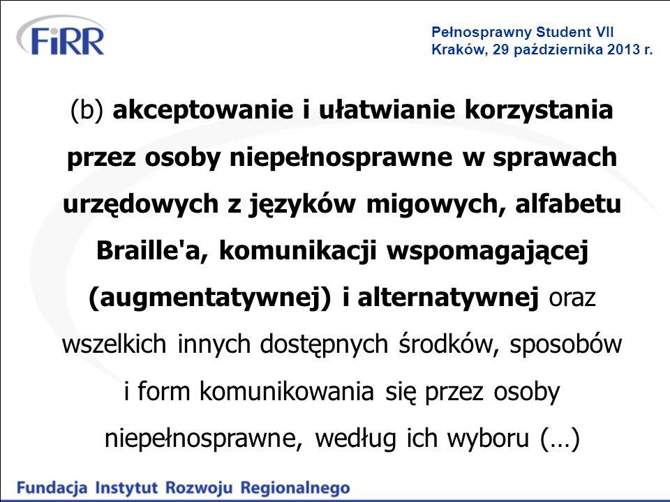Pełnosprawny Student VII Kraków, 29 października 2013 r. (b) akceptowanie i ułatwianie korzystania przez osoby niepełnosprawne w sprawach urzędowych z