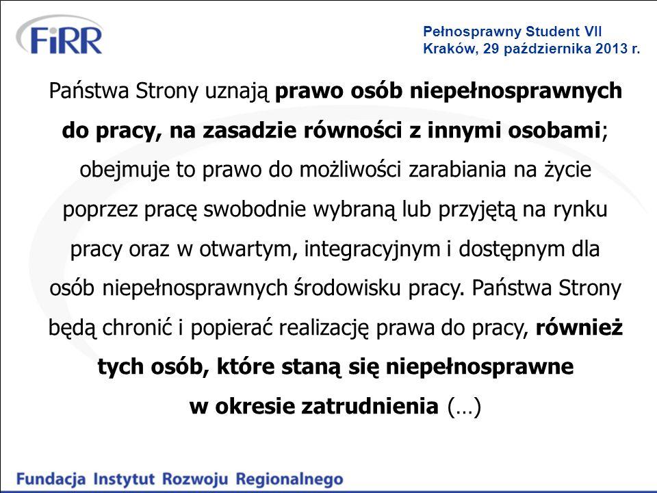 Pełnosprawny Student VII Kraków, 29 października 2013 r. Państwa Strony uznają prawo osób niepełnosprawnych do pracy, na zasadzie równości z innymi os
