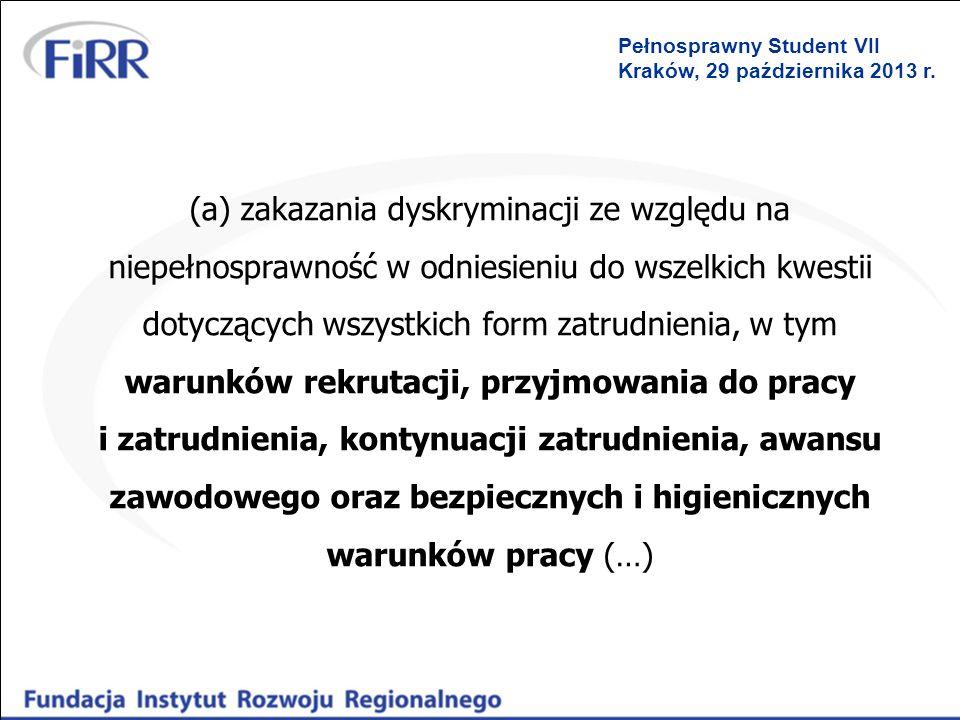 Pełnosprawny Student VII Kraków, 29 października 2013 r. (a) zakazania dyskryminacji ze względu na niepełnosprawność w odniesieniu do wszelkich kwesti