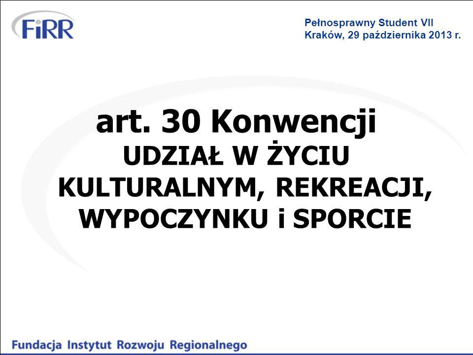 art. 30 Konwencji UDZIAŁ W ŻYCIU KULTURALNYM, REKREACJI, WYPOCZYNKU i SPORCIE Pełnosprawny Student VII Kraków, 29 października 2013 r.