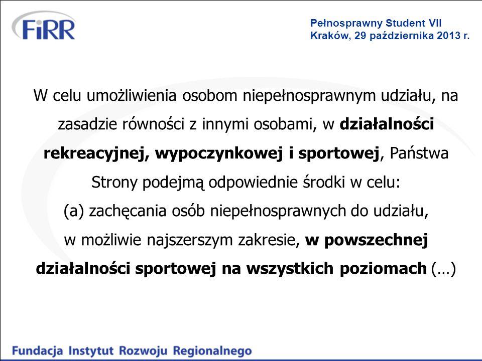 Pełnosprawny Student VII Kraków, 29 października 2013 r. W celu umożliwienia osobom niepełnosprawnym udziału, na zasadzie równości z innymi osobami, w