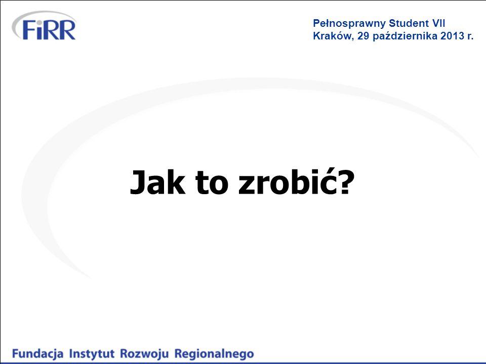 Jak to zrobić? Pełnosprawny Student VII Kraków, 29 października 2013 r.