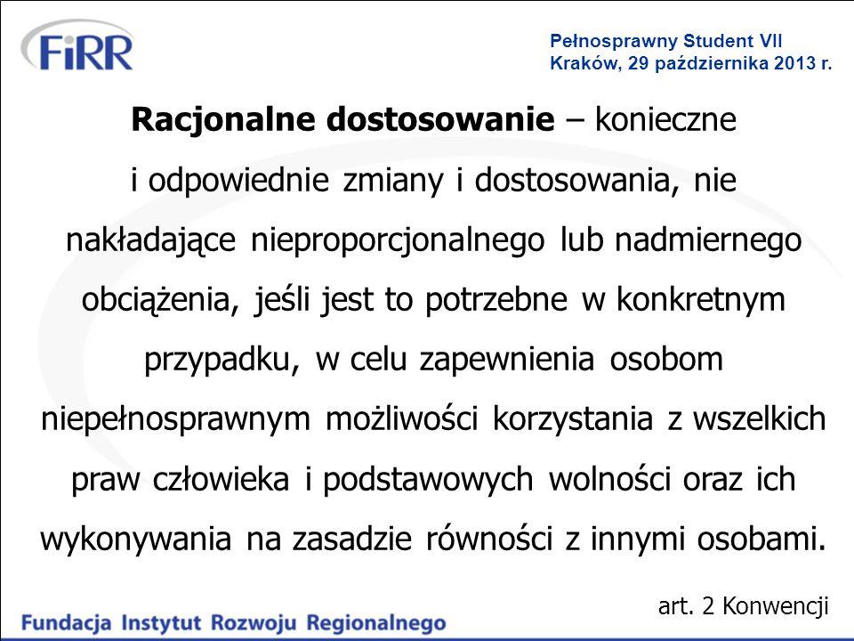Pełnosprawny Student VII Kraków, 29 października 2013 r. Racjonalne dostosowanie – konieczne i odpowiednie zmiany i dostosowania, nie nakładające niep