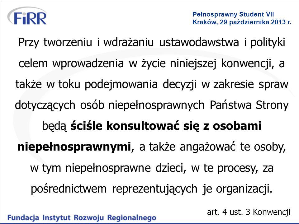 Pełnosprawny Student VII Kraków, 29 października 2013 r. Przy tworzeniu i wdrażaniu ustawodawstwa i polityki celem wprowadzenia w życie niniejszej kon