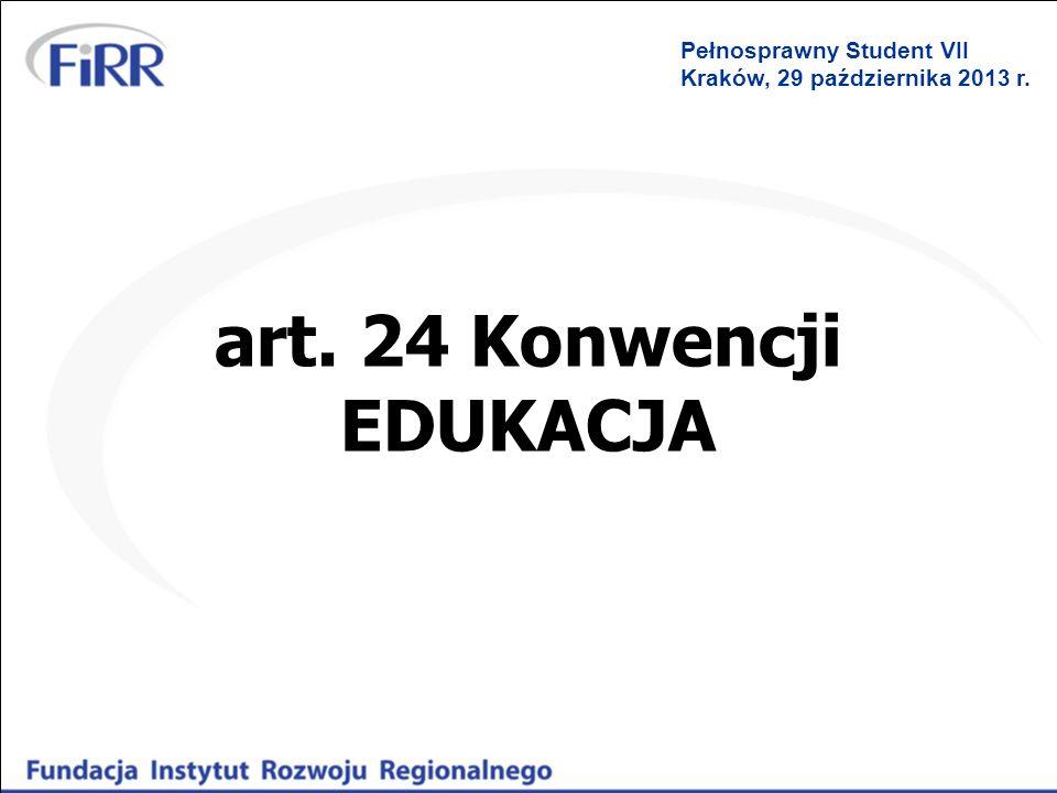 art. 24 Konwencji EDUKACJA Pełnosprawny Student VII Kraków, 29 października 2013 r.