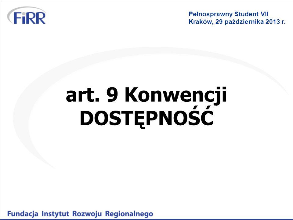 art. 9 Konwencji DOSTĘPNOŚĆ Pełnosprawny Student VII Kraków, 29 października 2013 r.