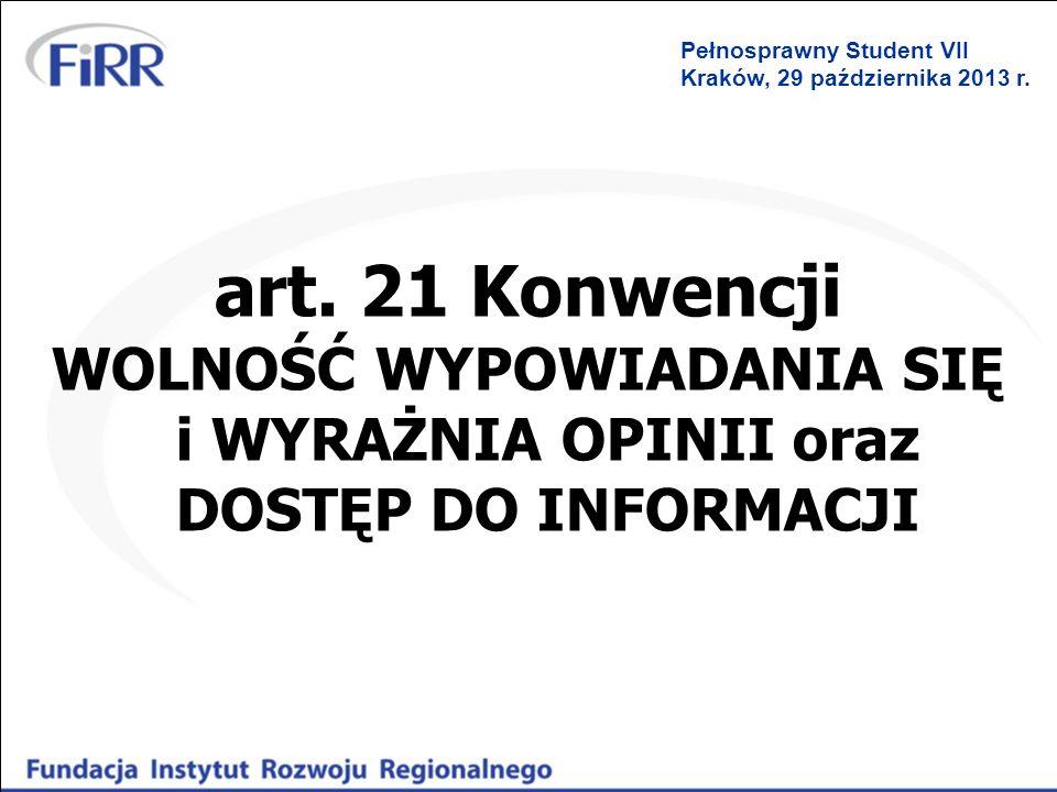 art. 21 Konwencji WOLNOŚĆ WYPOWIADANIA SIĘ i WYRAŻNIA OPINII oraz DOSTĘP DO INFORMACJI Pełnosprawny Student VII Kraków, 29 października 2013 r.