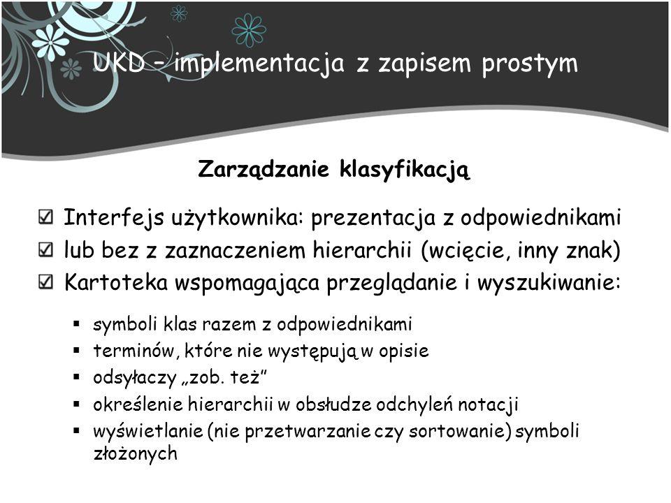 UKD – implementacja z zapisem prostym Zarządzanie klasyfikacją Interfejs użytkownika: prezentacja z odpowiednikami lub bez z zaznaczeniem hierarchii (