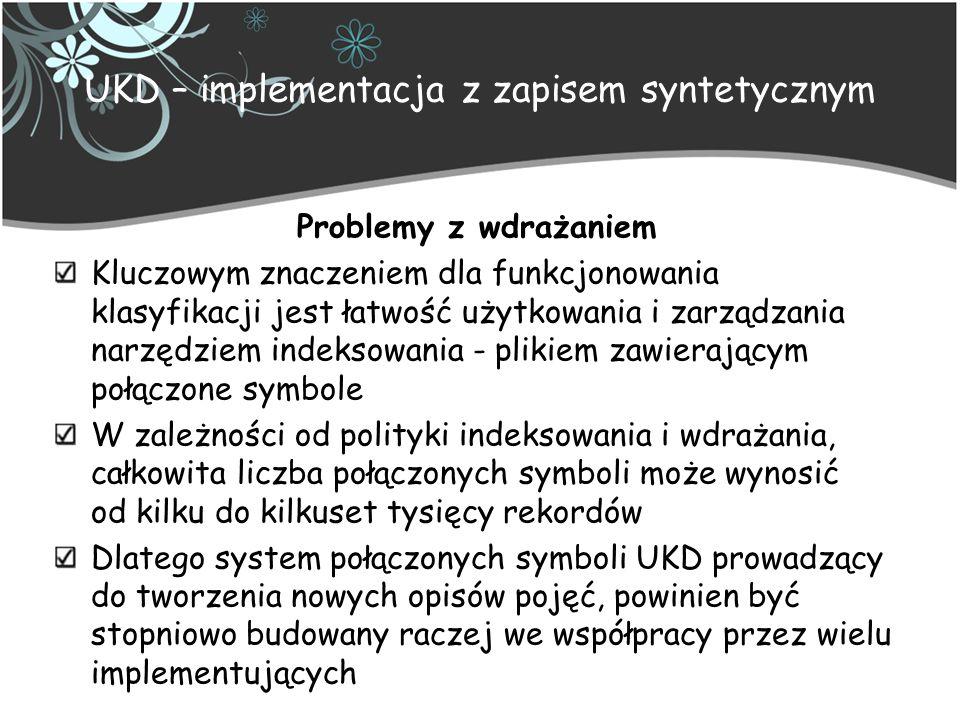 UKD – implementacja z zapisem syntetycznym Problemy z wdrażaniem Kluczowym znaczeniem dla funkcjonowania klasyfikacji jest łatwość użytkowania i zarzą