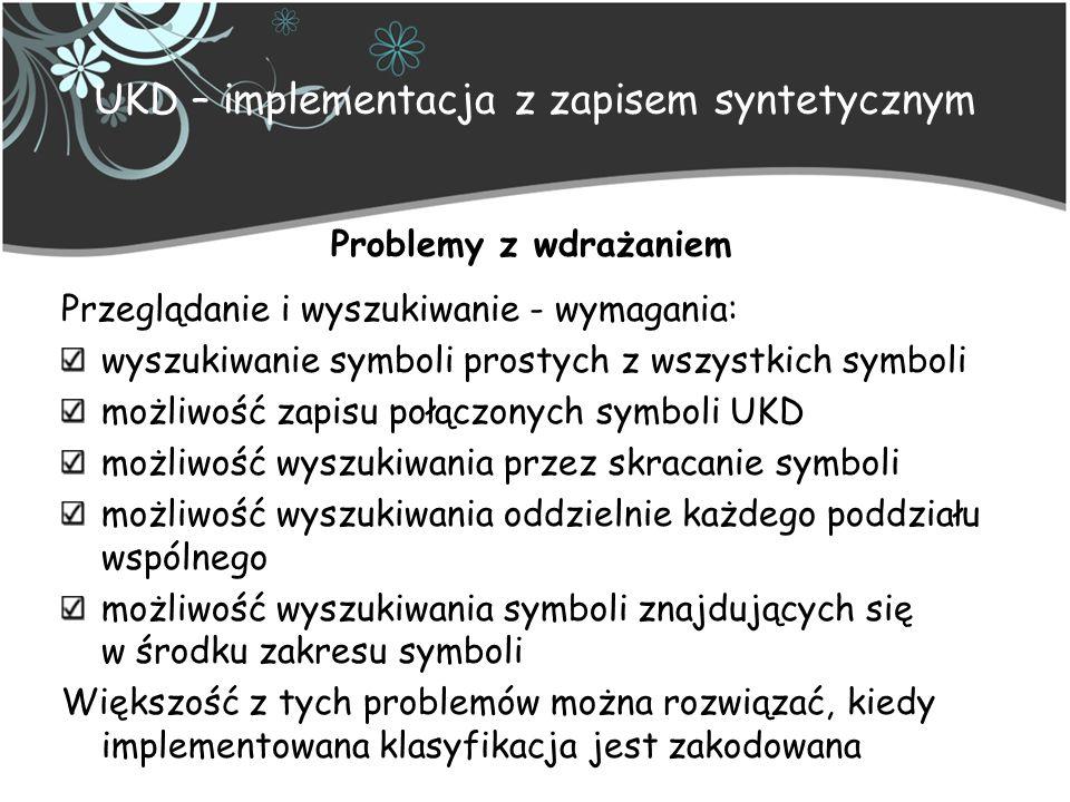 UKD – implementacja z zapisem syntetycznym Problemy z wdrażaniem Przeglądanie i wyszukiwanie - wymagania: wyszukiwanie symboli prostych z wszystkich s