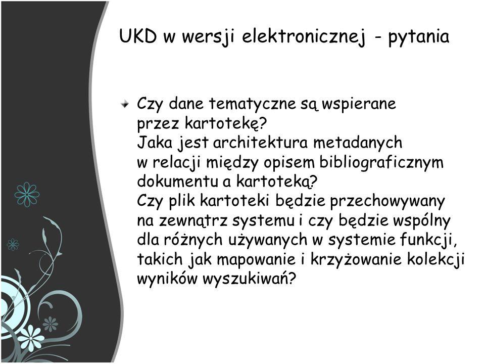 UKD w wersji elektronicznej - pytania Czy dane tematyczne są wspierane przez kartotekę? Jaka jest architektura metadanych w relacji między opisem bibl