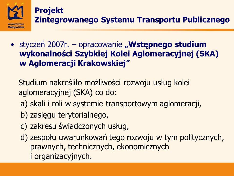 Projekt Zintegrowanego Systemu Transportu Publicznego styczeń 2007r. – opracowanie Wstępnego studium wykonalności Szybkiej Kolei Aglomeracyjnej (SKA)