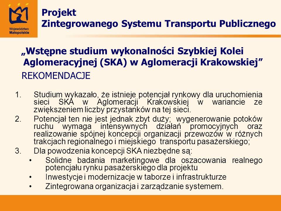Projekt Zintegrowanego Systemu Transportu Publicznego Wstępne studium wykonalności Szybkiej Kolei Aglomeracyjnej (SKA) w Aglomeracji Krakowskiej REKOM