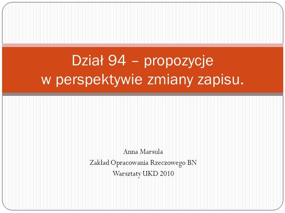 Anna Marsula Zakład Opracowania Rzeczowego BN Warsztaty UKD 2010 Dział 94 – propozycje w perspektywie zmiany zapisu.