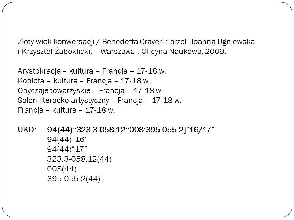 Złoty wiek konwersacji / Benedetta Craveri ; przeł. Joanna Ugniewska i Krzysztof Żaboklicki. – Warszawa : Oficyna Naukowa, 2009. Arystokracja – kultur