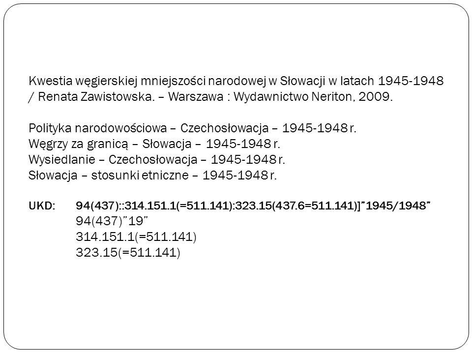 Kwestia węgierskiej mniejszości narodowej w Słowacji w latach 1945-1948 / Renata Zawistowska. – Warszawa : Wydawnictwo Neriton, 2009. Polityka narodow