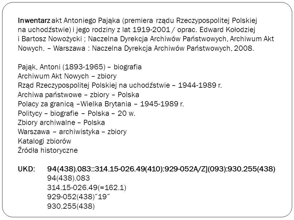 Inwentarz akt Antoniego Pająka (premiera rządu Rzeczypospolitej Polskiej na uchodźstwie) i jego rodziny z lat 1919-2001 / oprac. Edward Kołodziej i Ba
