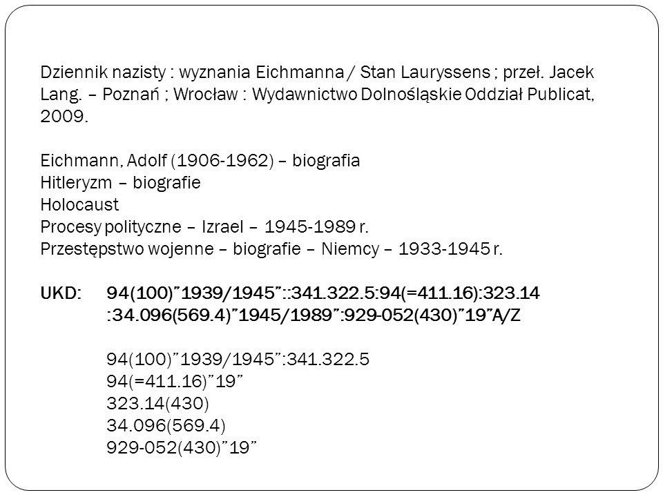 Dziennik nazisty : wyznania Eichmanna / Stan Lauryssens ; przeł. Jacek Lang. – Poznań ; Wrocław : Wydawnictwo Dolnośląskie Oddział Publicat, 2009. Eic