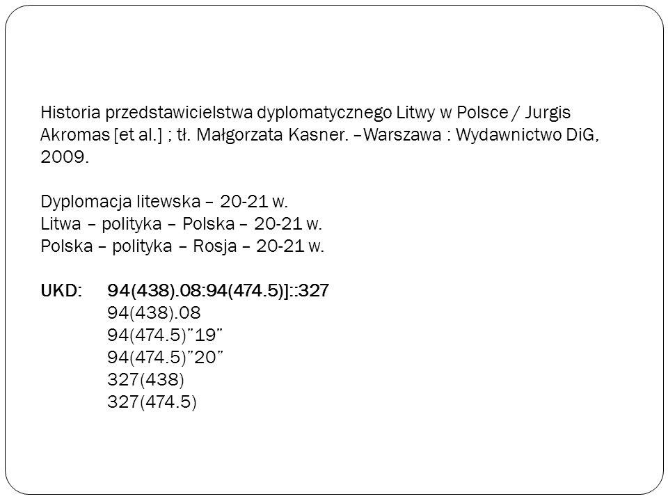 Historia przedstawicielstwa dyplomatycznego Litwy w Polsce / Jurgis Akromas [et al.] ; tł. Małgorzata Kasner. –Warszawa : Wydawnictwo DiG, 2009. Dyplo