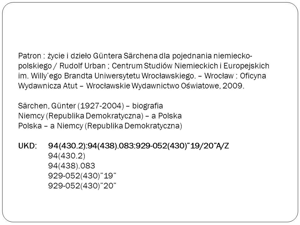 Patron : życie i dzieło Güntera Särchena dla pojednania niemiecko- polskiego / Rudolf Urban ; Centrum Studiów Niemieckich i Europejskich im. Willyego