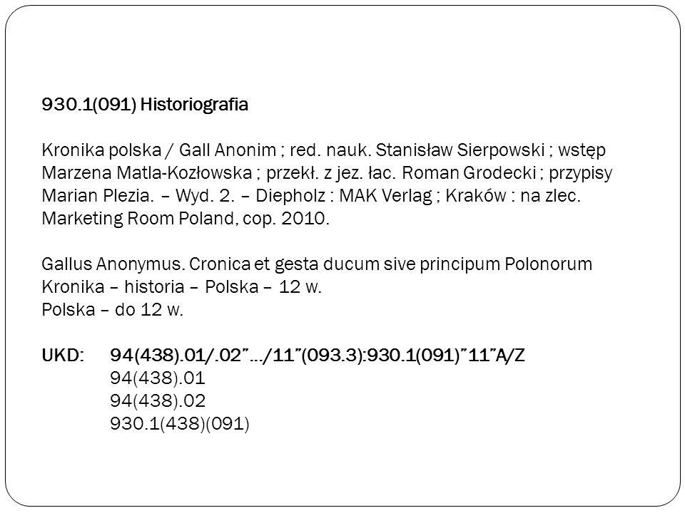 930.1(091) Historiografia Kronika polska / Gall Anonim ; red. nauk. Stanisław Sierpowski ; wstęp Marzena Matla-Kozłowska ; przekł. z jez. łac. Roman G