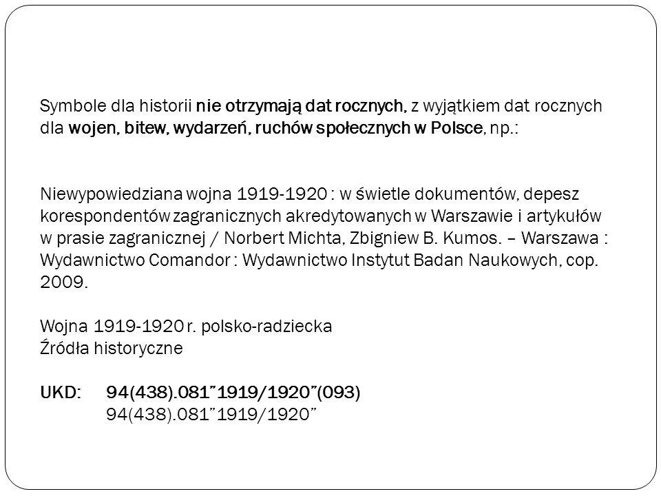 Symbole dla historii nie otrzymają dat rocznych, z wyjątkiem dat rocznych dla wojen, bitew, wydarzeń, ruchów społecznych w Polsce, np.: Niewypowiedzia