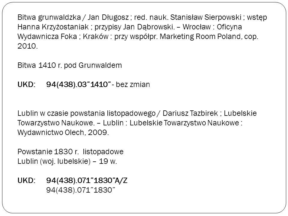 Bitwa grunwaldzka / Jan Długosz ; red. nauk. Stanisław Sierpowski ; wstęp Hanna Krzyżostaniak ; przypisy Jan Dąbrowski. – Wrocław : Oficyna Wydawnicza