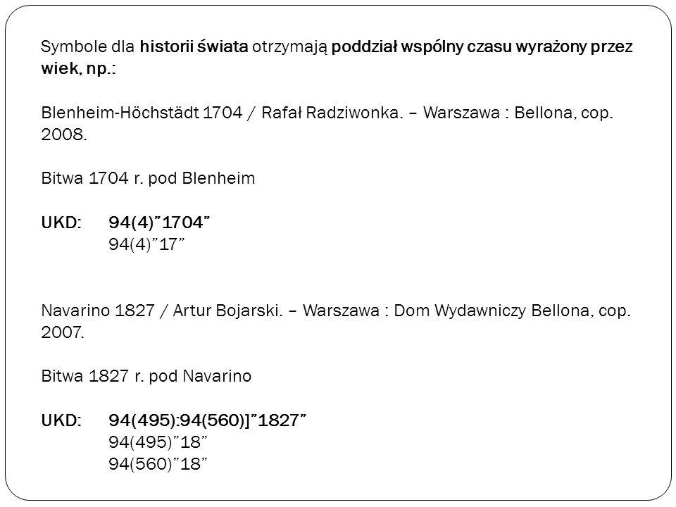 Symbole dla historii świata otrzymają poddział wspólny czasu wyrażony przez wiek, np.: Blenheim-Höchstädt 1704 / Rafał Radziwonka. – Warszawa : Bellon