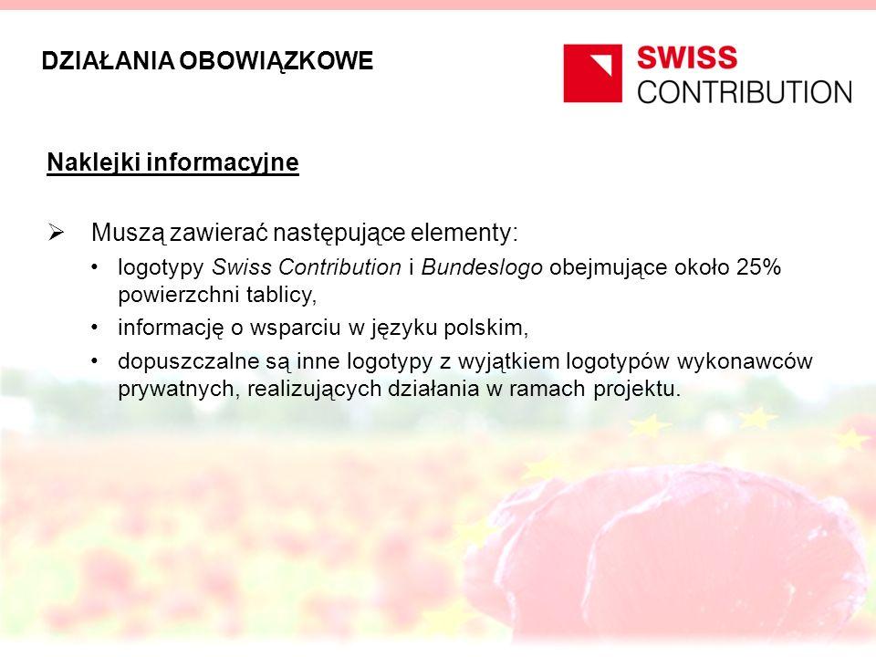 DZIAŁANIA OBOWIĄZKOWE Naklejki informacyjne Muszą zawierać następujące elementy: logotypy Swiss Contribution i Bundeslogo obejmujące około 25% powierz