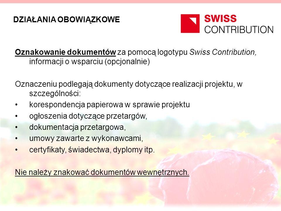 DZIAŁANIA OBOWIĄZKOWE Oznakowanie dokumentów za pomocą logotypu Swiss Contribution, informacji o wsparciu (opcjonalnie) Oznaczeniu podlegają dokumenty
