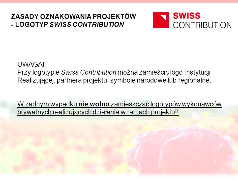 ZASADY OZNAKOWANIA PROJEKTÓW - LOGOTYP SWISS CONTRIBUTION UWAGA! Przy logotypie Swiss Contribution można zamieścić logo Instytucji Realizującej, partn