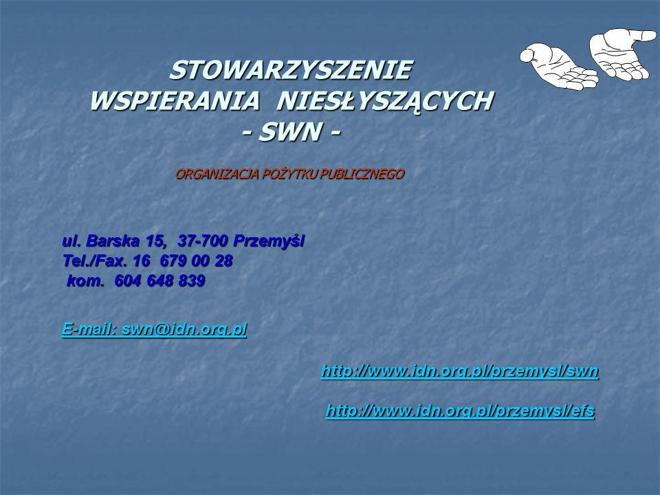 STOWARZYSZENIE WSPIERANIA NIESŁYSZĄCYCH - SWN - ORGANIZACJA POŻYTKU PUBLICZNEGO http://www.idn.org.pl/przemysl/swn http://www.idn.org.pl/przemysl/swn http://www.idn.org.pl/przemysl/efs http://www.idn.org.pl/przemysl/efs ul.