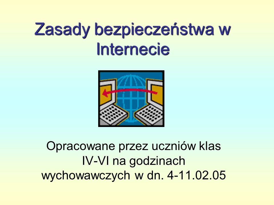 Zasady bezpieczeństwa w Internecie Opracowane przez uczniów klas IV-VI na godzinach wychowawczych w dn. 4-11.02.05