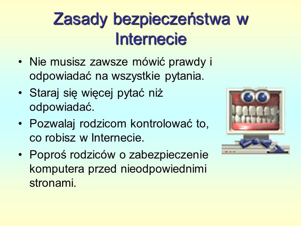 Zasady bezpieczeństwa w Internecie O poznanych w Internecie osobach poinformuj rodziców.