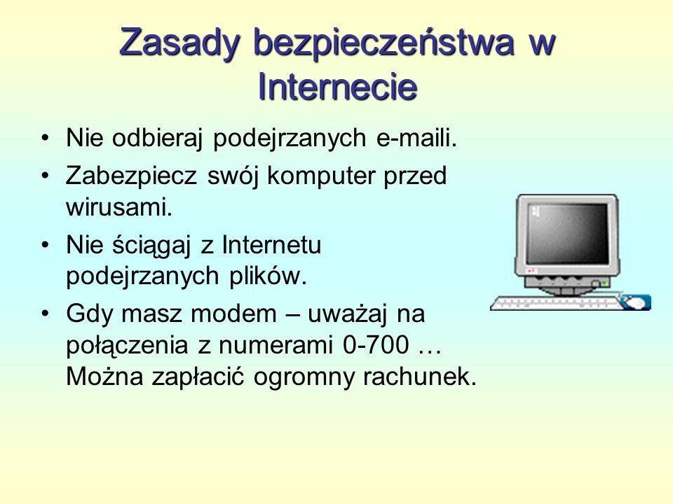 Zasady bezpieczeństwa w Internecie Nie odbieraj podejrzanych e-maili. Zabezpiecz swój komputer przed wirusami. Nie ściągaj z Internetu podejrzanych pl