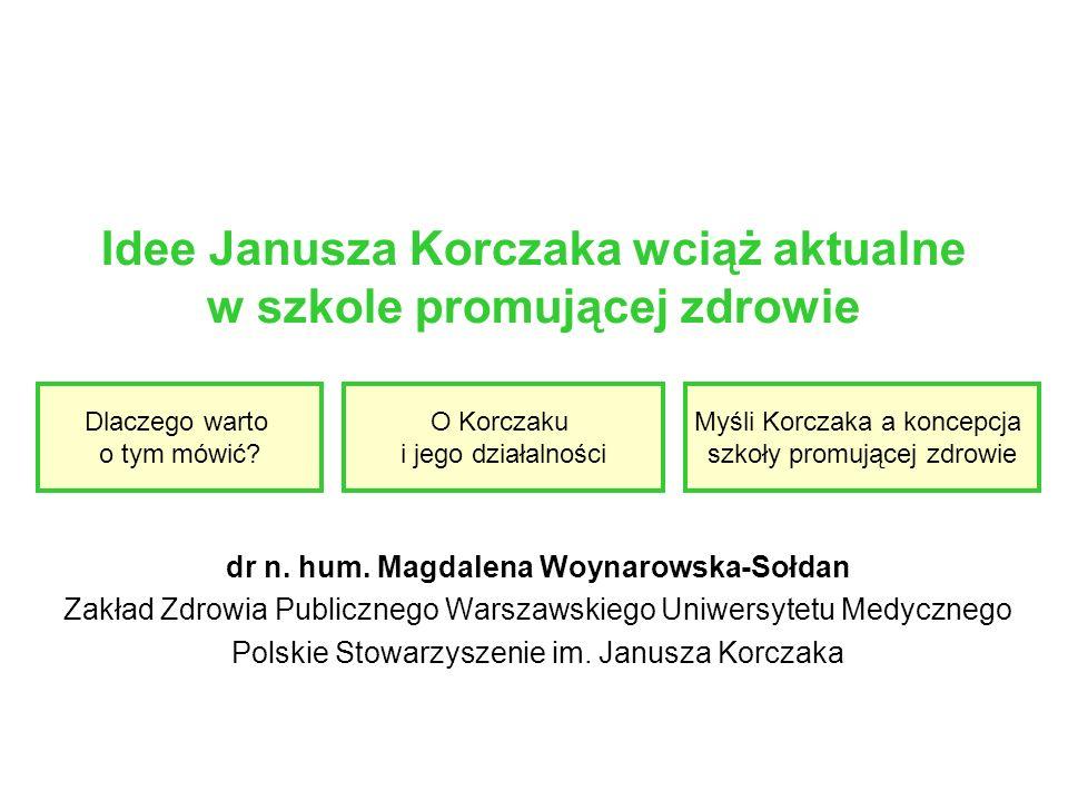 Odkrywanie Korczaka w koncepcji SzPZ to: docieranie do źródeł, poszukiwanie tożsamości, potwierdzanie słuszności działań, wyzwanie i zobowiązanie do tego, by rozważnie i odpowiedzialnie wykorzystywać jego dorobek pedagogiczny.