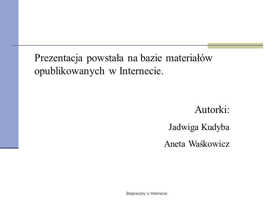 Bezpieczny w Internecie Prezentacja powstała na bazie materiałów opublikowanych w Internecie. Autorki: Jadwiga Kudyba Aneta Waśkowicz